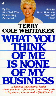 What You Think of Me Is None of My Business By Whittaker, Terry Cole