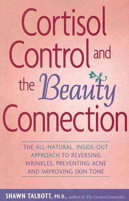 Cortisol Control and the Beauty Connection By Talbott, Shawn